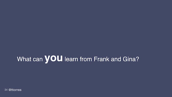 What can you learn from Frank and Gina?