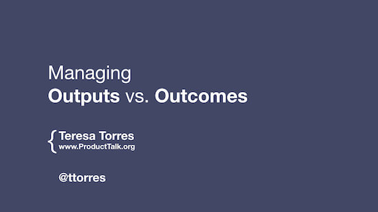 "The cover slide with the talk title ""Managing Outputs vs. Outcomes"" and Teresa's contact information."